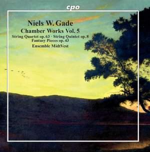 Gade: String Quartet Op. 63, String Quintet Op. 8 & Fantasy Piece Op. 43