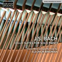 Bach: Cello Suites for Solo Piano (Transcribed and performed by Eleonor Bindman)