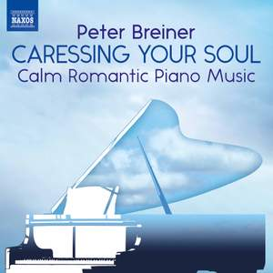 Peter Breiner: Caressing Your Soul - Calm Romantic Piano Music