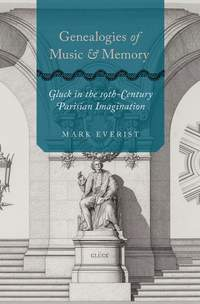 Genealogies of Music and Memory: Gluck in the 19th-Century Parisian Imagination