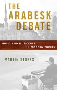The Arabesk Debate: Music and Musicians in Modern Turkey