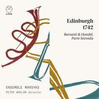 Barsanti & Handel: Edinburgh 1742 (Parte seconda)