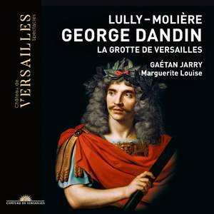 Lully & Moliere: George Dandin - La Grotte de Versailles