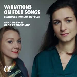 Beethoven, Kuhlau & Doppler: Variations on Folk Songs