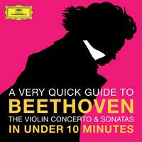 Beethoven: The Violin Concerto & Sonatas in under 10 minutes