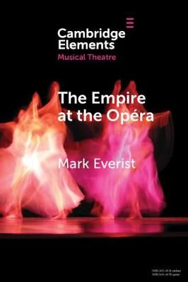 The Empire at the Opera: Theatre, Power and Music in Second Empire Paris
