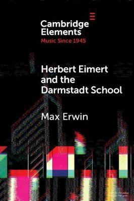 Herbert Eimert and the Darmstadt School: The Consolidation of the Avant-Garde