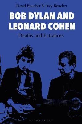 Bob Dylan and Leonard Cohen: Deaths and Entrances