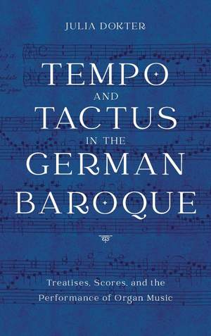 Tempo and Tactus in the German Baroque: Treatises, Scores, and the Performance of Organ Music: 178