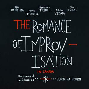 The Romance of Improvisation in Canada: The Genius of Eldon Rathburn