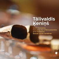 Talivaldis Kenins: Violin Concerto, Concerto For 5 Percussionists and Orchestra, Beatae Voces Tenebrae