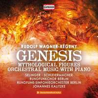 Rudolf Wagner-Régeny: Genesis, Mythological Figures, Orchestral Music with Piano