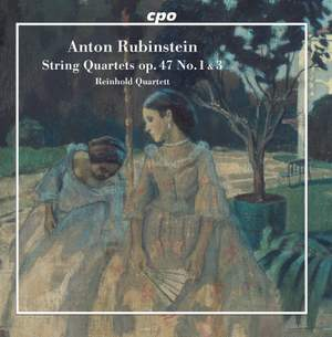 Rubinstein: String Quartets Op. 47 No. 1 & 3
