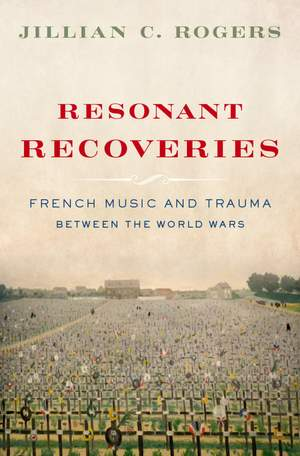 Resonant Recoveries: French Music and Trauma Between the World Wars Product Image