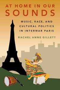 At Home in Our Sounds: Music, Race, and Cultural Politics in Interwar Paris
