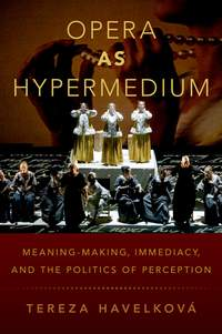 Opera as Hypermedium: Meaning-Making, Immediacy, and the Politics of Perception