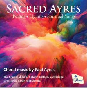 Sacred Ayres - Choral Music by Paul Ayres