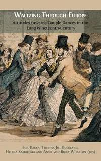 Waltzing Through Europe: Attitudes towards Couple Dances in the Long Nineteenth Century