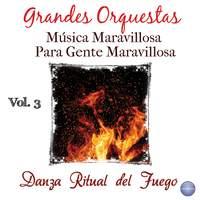 Grandes Orquestas - Música Maravillosa para Gente Maravillosa Vol. 3 - Danza Ritual del Fuego