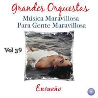 Grandes Orquestas - Música Maravillosa para Gente Maravillosa Vol. 39 - Ensueño
