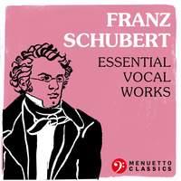 Franz Schubert: Essential Vocal Works