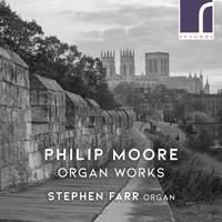 Philip Moore: Organ Works