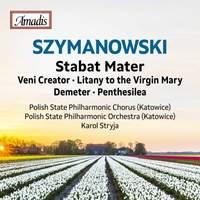 Szymanowski: Stabat Mater, Op. 53 & Other Works