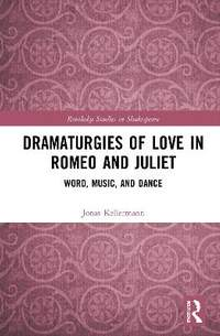 Dramaturgies of Love in Romeo and Juliet: Word, Music, and Dance