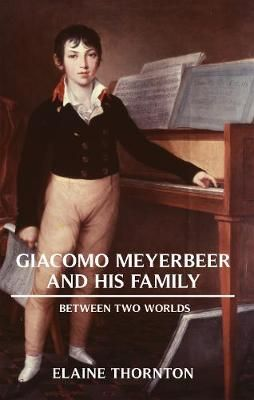 Giacomo Meyerbeer and his Family: Between Two Worlds