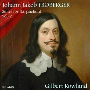 Johann Jakob Froberger: Suites for Harpsichord, Vol. 2