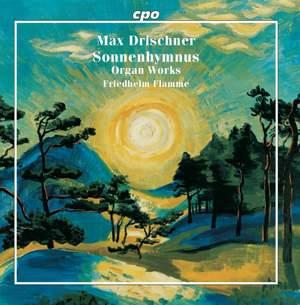 Max Drischner: Sonnenhymnus - Selected Organ Works
