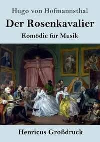 Der Rosenkavalier (Grossdruck): Komoedie fur Musik