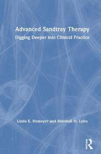 Advanced Sandtray Therapy: Digging Deeper into Clinical Practice