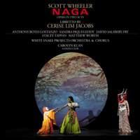 Scott Wheeler: Naga (opera in Two Acts)