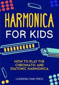 Harmonica for Kids: How to Play the Chromatic and Diatonic Harmonica