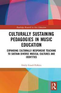 Culturally Sustaining Pedagogies in Music Education: Expanding Culturally Responsive Teaching to Sustain Diverse Musical Cultures and Identities