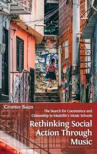 Rethinking Social Action through Music: The Search for Coexistence and Citizenship in Medellin's Music Schools
