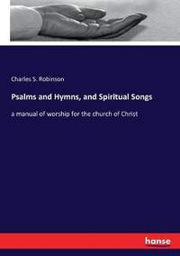 Psalms and Hymns, and Spiritual Songs: a manual of worship for the church of Christ