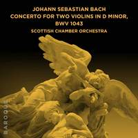 Johann Sebastian Bach: Concerto for Two Violins in D Minor, BWV 1043