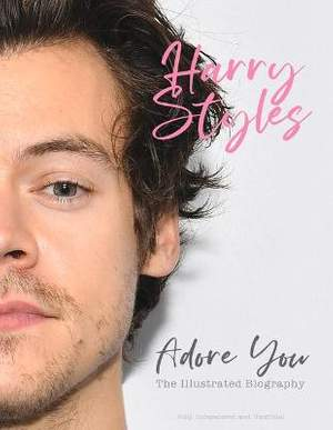 Harry Styles: Adore You: The Illustrated Biography