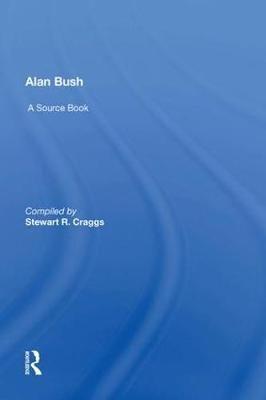 Alan Bush: A Source Book