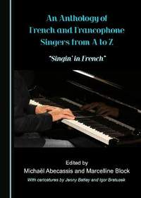 """An Anthology of French and Francophone Singers from A to Z: """"Singin' in French"""""""