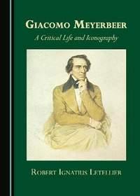 Giacomo Meyerbeer: A Critical Life and Iconography