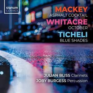 Mackey: Asphalt Cocktail, Whitacre: October & Ticheli: Blue Shades