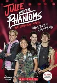 Whatever Happens (Julie and the Phantoms, Novel 1)