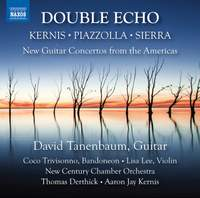 Kernis, Piazzolla, Sierra: Double Echo - New Guitar Concertos from the Americas