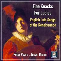 Fine Knacks For Ladies: English Lute Songs of the Renaissance