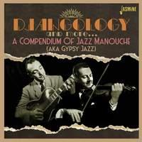 Djangology and More: A Compendium of Jazz Manouche (aka Gypsy Jazz)