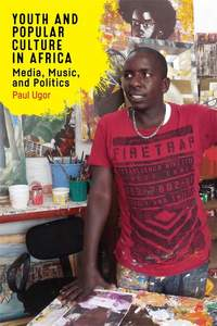 Youth and Popular Culture in Africa - Media, Music, and Politics