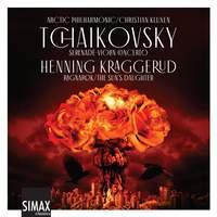 Tchaikovsky: Serenade, Violin Concerto; Kraggerud: Ragnarok/ the Sun's Daughter
